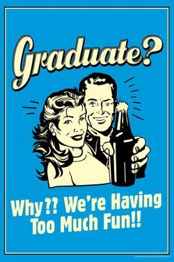 Graduate We're Having Too Much Fun Funny Retro Poster by Retrospoofs
