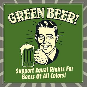 Green Beer! Support Equal Rights for Beers of All Colors! by Retrospoofs