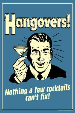Hangovers Nothing Cocktails Can't Fix Poster by Retrospoofs