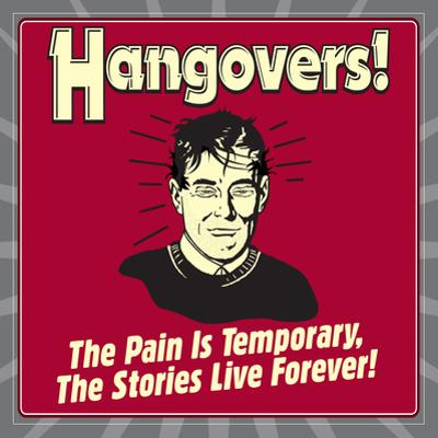 Hangovers! the Pain Is Temporary, the Stories Live Forever! by Retrospoofs