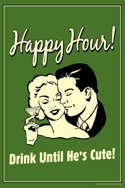 Happy Hour Drink Until He's Cute Funny Retro Plastic Sign by Retrospoofs