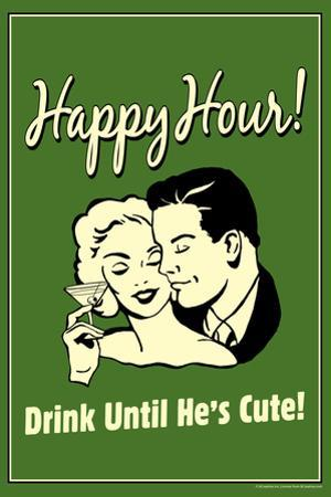 Happy Hour Drink Until He's Cute Funny Retro Poster by Retrospoofs