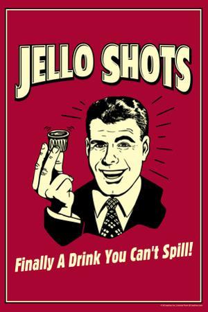 Jello Shots Finally A Drink You Can't Spill Funny Retro Poster by Retrospoofs