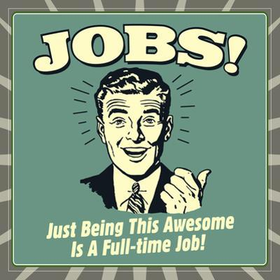Jobs! Just Being This Awesome Is a Full-Time Job! by Retrospoofs