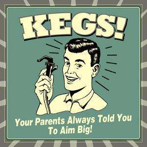 Kegs! Your Parents Always Told You to Aim Big! by Retrospoofs