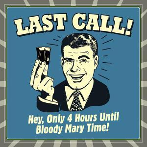Last Call! Hey, Only 4 Hours Until Bloody Mary Time! by Retrospoofs