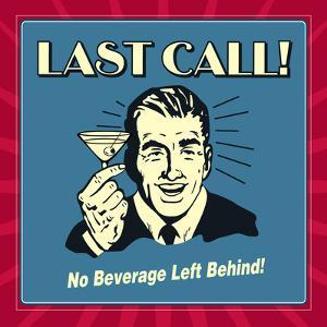 Last Call! No Beverage Left Behind! by Retrospoofs