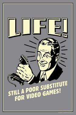 Life A Poor Substitute For Video Games Funny Retro Poster by Retrospoofs