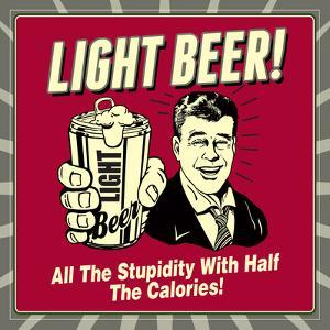 Light Beer! All the Stupidity with Half the Calories! by Retrospoofs
