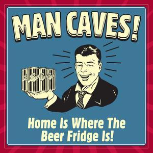 Man Caves! Home Is Where the Beer Fridge Is! by Retrospoofs