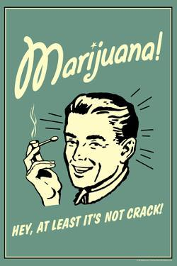 Marijuana Hey At Least It's Not Crack Funny Retro Plastic Sign by Retrospoofs