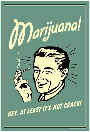 Marijuana Hey At Least It's Not Crack Funny Retro Poster