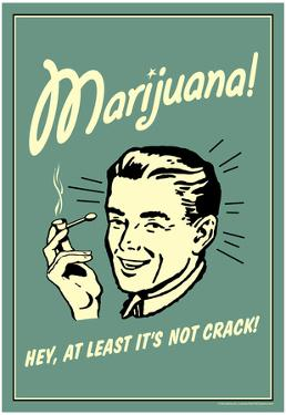 Marijuana Hey At Least It's Not Crack Funny Retro Poster by Retrospoofs