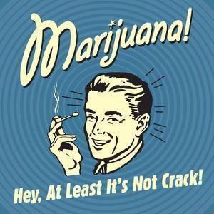 Marijuana! Hey, at Least it's Not Crack! by Retrospoofs