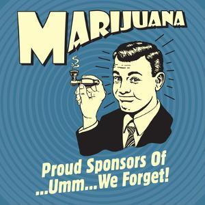 Marijuana! Proud Sponsors of Umm We Forget! by Retrospoofs