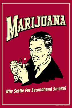 Marijuana Why Settle For Second Hand Smoke Funny Retro Poster by Retrospoofs