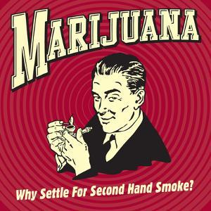 Marijuana Why Settle for Secondhand Smoke? by Retrospoofs