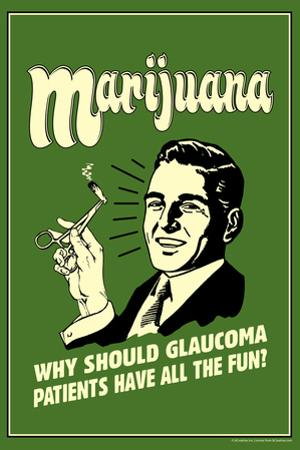 Marijuana Why Should Glaucoma Patients Have All Fun Funny Retro Plastic Sign by Retrospoofs
