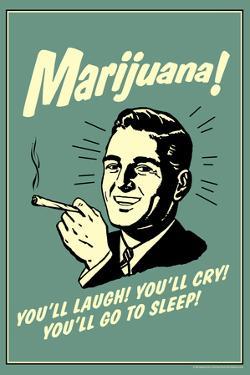 Marijuana You'll Laugh Cry Go To Sleep Funny Retro Poster by Retrospoofs