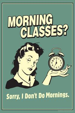 Morning Classes Sorry I Don't Do Mornings Funny Retro Poster by Retrospoofs