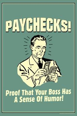 Paychecks Proof That Boss Has Sense Of Humor Funny Retro Poster by Retrospoofs
