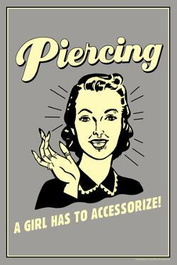 Piercing A Girl Has To Accessorize Funny Retro Poster by Retrospoofs