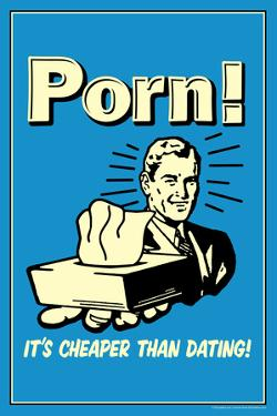 Porn, It's Cheaper Than Dating  - Funny Retro Poster by Retrospoofs