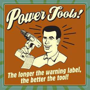 Power Tools! the Longer the Warning Label, the Better the Tool! by Retrospoofs