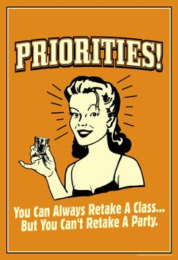 Priorities Can Retake A Class But Not A Party Funny Retro Poster by Retrospoofs