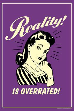 Reality Is Overrated Funny Retro Poster by Retrospoofs