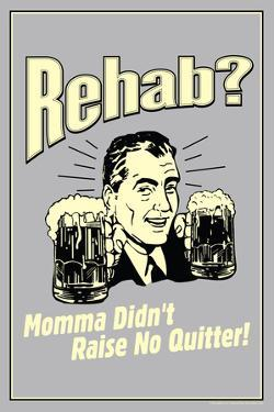 Rehab Momma Didn't Raise No Quitter Funny Retro Plastic Sign by Retrospoofs
