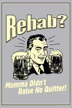 Rehab Momma Didn't Raise No Quitter Funny Retro Poster by Retrospoofs