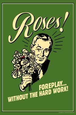 Roses Foreplay Without The Hard Work Funny Retro Poster by Retrospoofs
