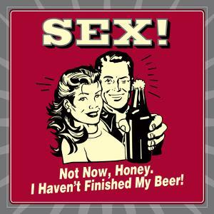 Sex! Not Now, Honey. I Haven't Finished My Beer! by Retrospoofs
