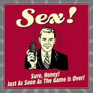 Sex! Sure, Honey! Just as Soon as the Game Is Over! by Retrospoofs