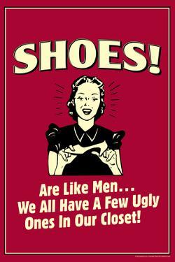 Shoes Like Men A Few Ugly Ones In Our Closet Poster by Retrospoofs