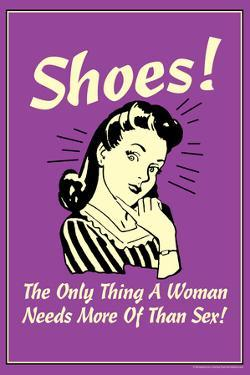 Shoes Only Thing A Woman Needs More Than Sex Funny Retro Poster by Retrospoofs