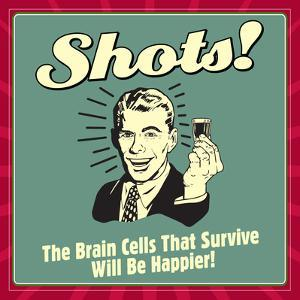 Shots! the Brain Cells That Survive Will Be Happier! by Retrospoofs