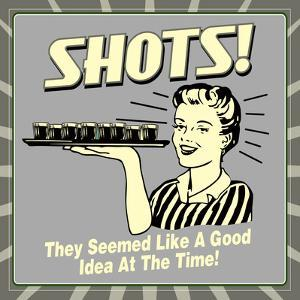 Shots! They Seemed Like a Good Idea at the Time! by Retrospoofs
