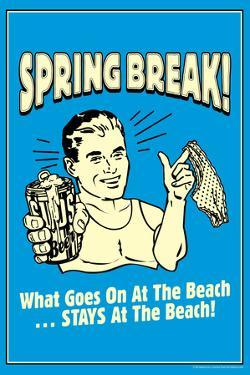 Spring Break Goes On At Beach Stays At Beach Poster by Retrospoofs