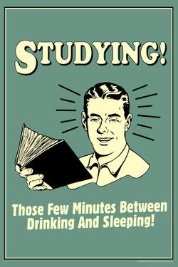 Studying Few Minutes Between Drinking And Sleeping Funny Retro Poster by Retrospoofs