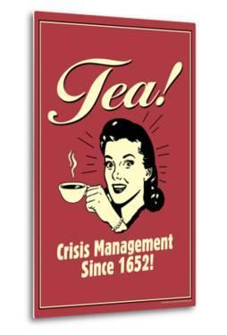 Tea Crisis Management Since 1652 Funny Retro Poster by Retrospoofs