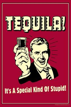 Tequila It's A Special Kind Of Stupid Funny Retro Poster by Retrospoofs