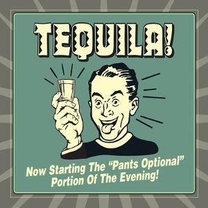 """Tequila! Now Starting the """"Pants Optional"""" Portion of the Evening! by Retrospoofs"""