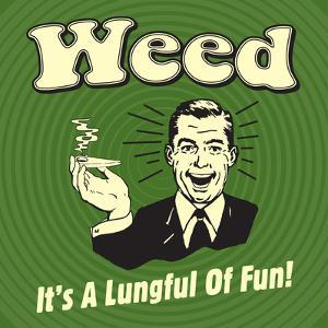 Weed it's a Lungful of Fun by Retrospoofs