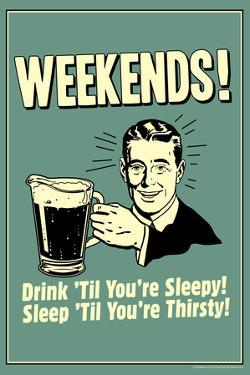 Weekends Drink Til Sleep And Sleep Til Thirsty Poster by Retrospoofs