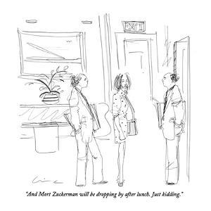 """""""And Mort Zuckerman will be dropping by after lunch.  Just kidding."""" - New Yorker Cartoon by Richard Cline"""