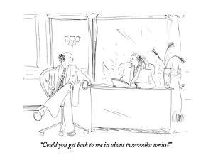 """Could you get back to me in about two vodka tonics?"" - New Yorker Cartoon by Richard Cline"