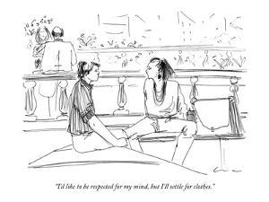 """I'd like to be respected for my mind, but I'll settle for clothes."" - New Yorker Cartoon by Richard Cline"