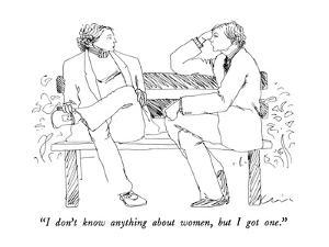 """""""I don't know anything about women, but I got one."""" - New Yorker Cartoon by Richard Cline"""